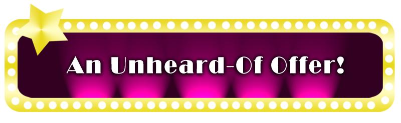 An Unheard-Of Offer